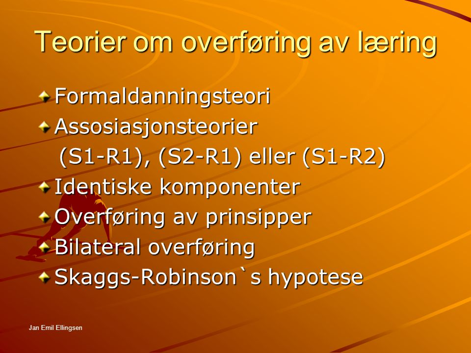 Skaggs-Robinsons hypotese Positiv overføring Negativ overføring - interferens Ingen overføring Identiske Tilsynelatende like Fullstendig ulike Jan Emil Ellingsen
