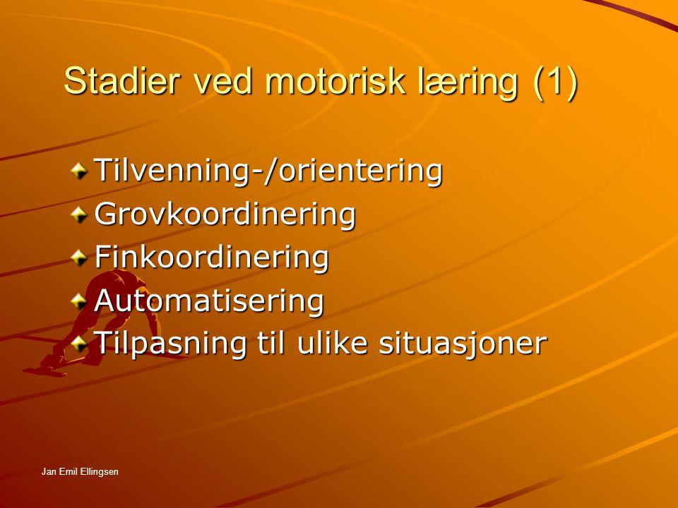 Stadier ved motorisk læring (2) Fitt`s 3-stegs prosess/teori Det verbalt-kognitive stadiet Det verbalt-kognitive stadiet Det motorisk-assosiative Det motorisk-assosiative stadiet stadiet Automatiseringsstadiet Automatiseringsstadiet (Det autonome stadiet) (Det autonome stadiet) Jan Emil Ellingsen