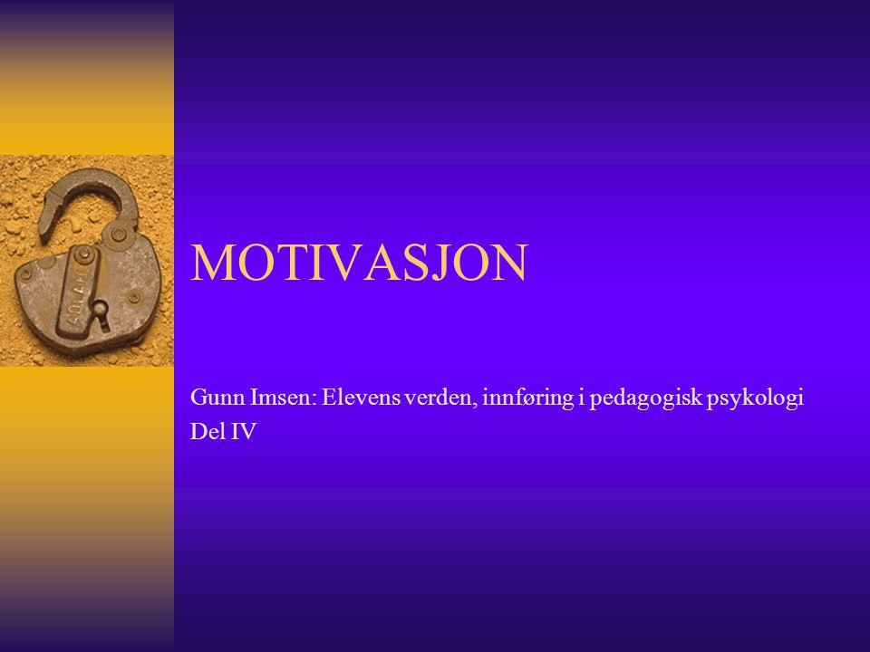 MOTIVASJON Gunn Imsen: Elevens verden, innføring i pedagogisk psykologi Del IV