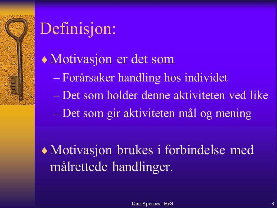 3 Definisjon:  Motivasjon er det som –Forårsaker handling hos individet –Det som holder denne aktiviteten ved like –Det som gir aktiviteten mål og mening  Motivasjon brukes i forbindelse med målrettede handlinger.
