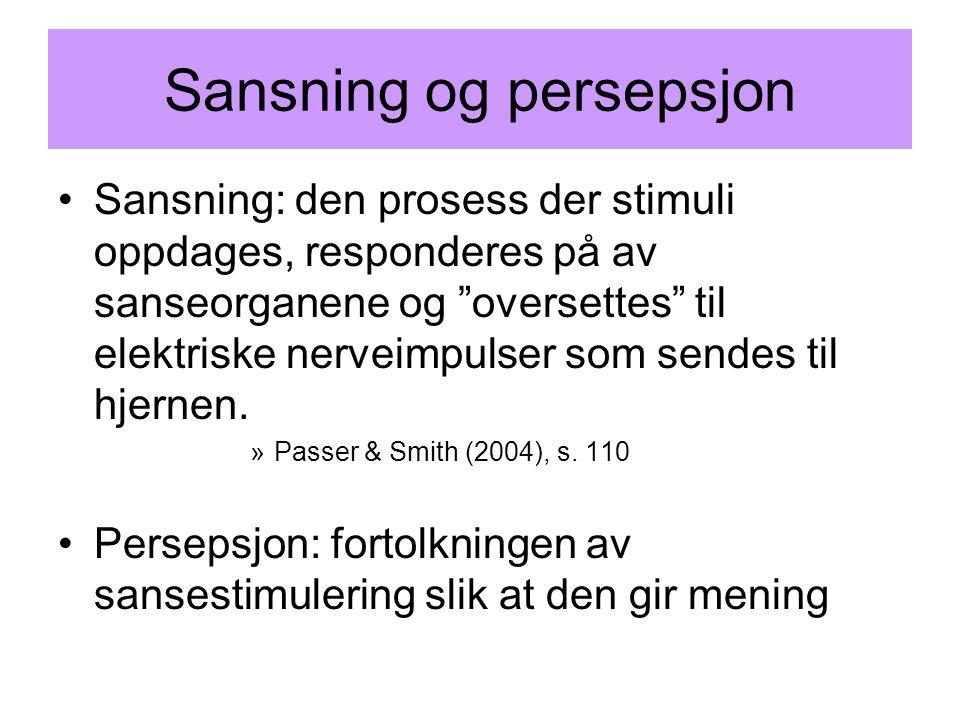 """Sansning og persepsjon Sansning: den prosess der stimuli oppdages, responderes på av sanseorganene og """"oversettes"""" til elektriske nerveimpulser som se"""