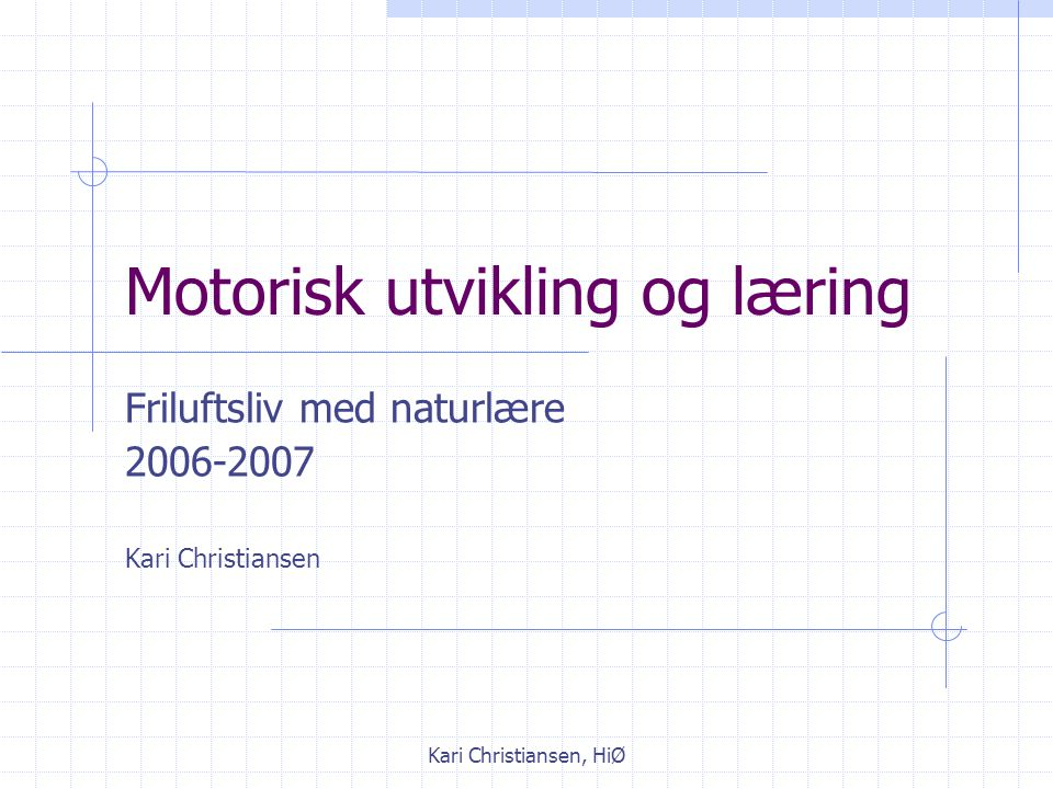 Kari Christiansen, HiØ Faser i den motoriske utviklingen: Refleksive bevegelser Modningsbestemte bevegelser Grunnleggende naturlige bevegelser Teknisk ferdighetsrelaterte bevegelser