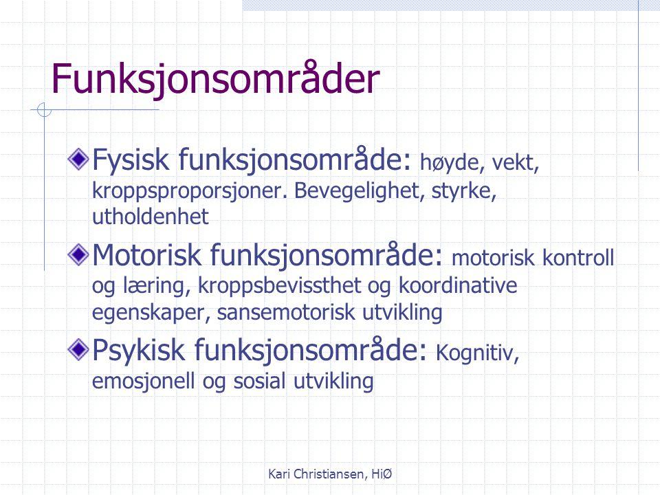Kari Christiansen, HiØ Funksjonsområder Fysisk funksjonsområde: høyde, vekt, kroppsproporsjoner.