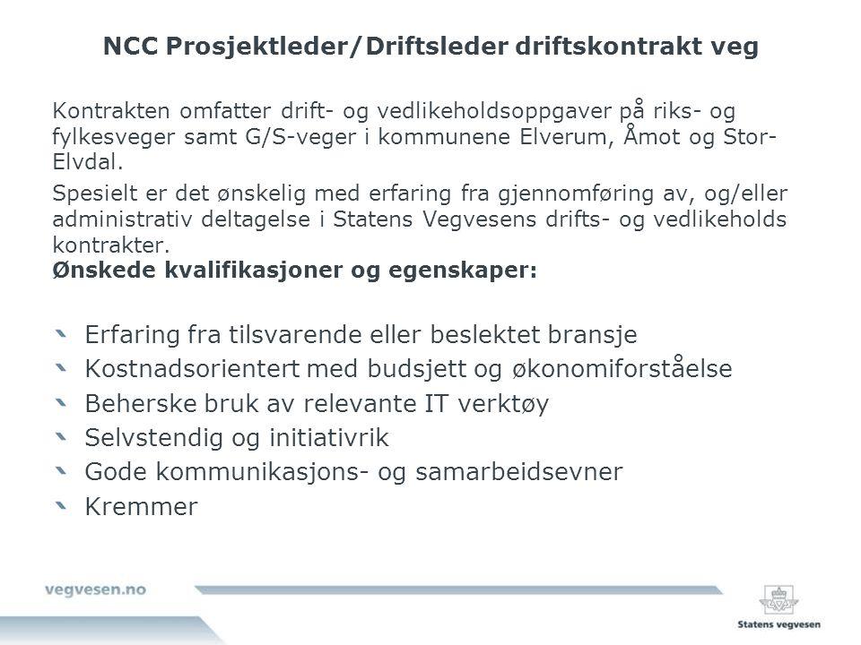 NCC Prosjektleder/Driftsleder driftskontrakt veg Kontrakten omfatter drift- og vedlikeholdsoppgaver på riks- og fylkesveger samt G/S-veger i kommunene