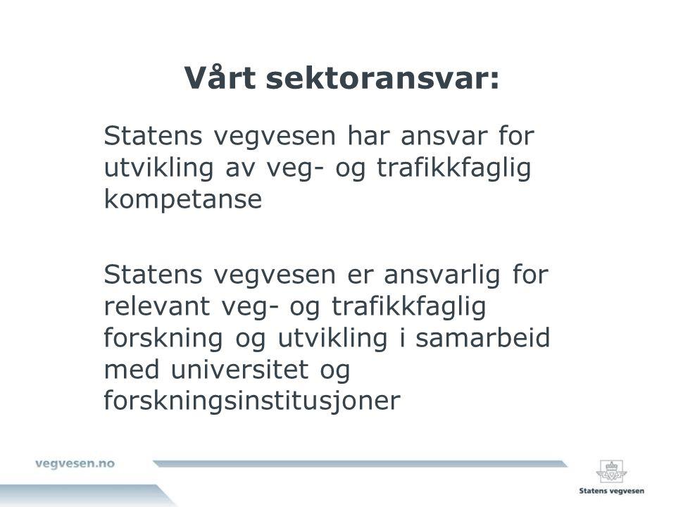 Vårt sektoransvar: Statens vegvesen har ansvar for utvikling av veg- og trafikkfaglig kompetanse Statens vegvesen er ansvarlig for relevant veg- og tr