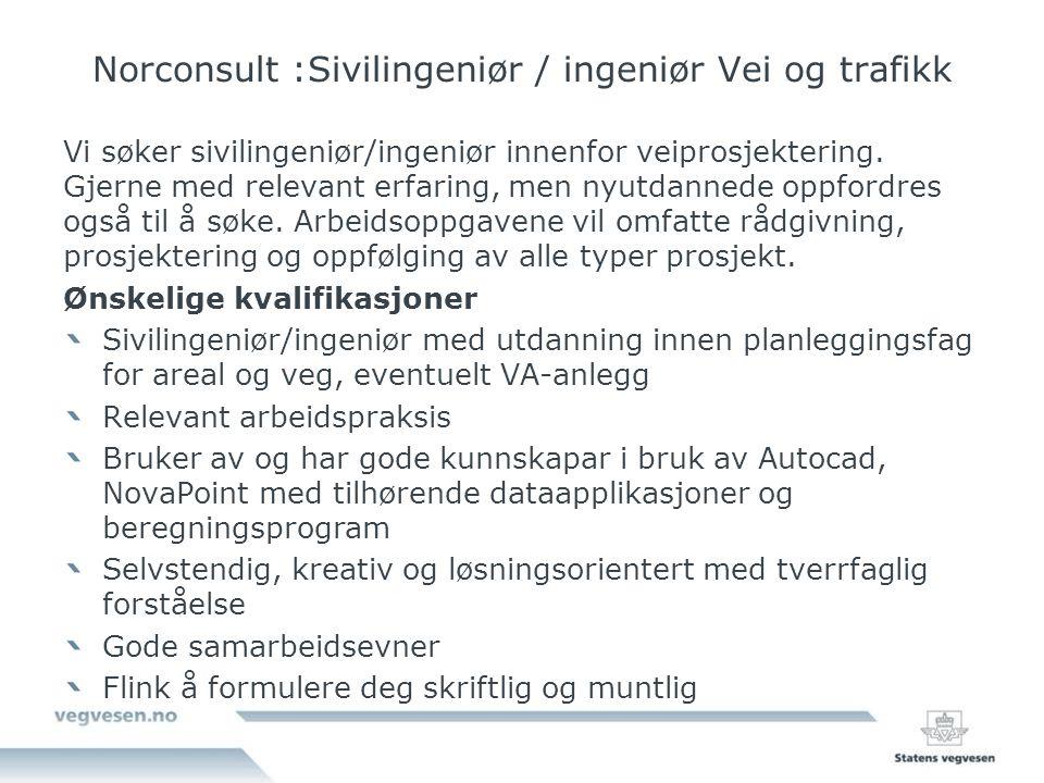 Norconsult :Sivilingeniør / ingeniør Vei og trafikk Vi søker sivilingeniør/ingeniør innenfor veiprosjektering. Gjerne med relevant erfaring, men nyutd