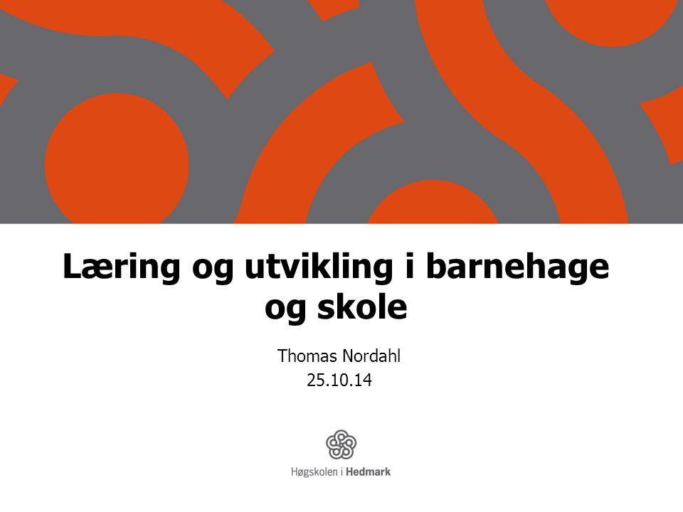Læring og utvikling i barnehage og skole Thomas Nordahl 25.10.14