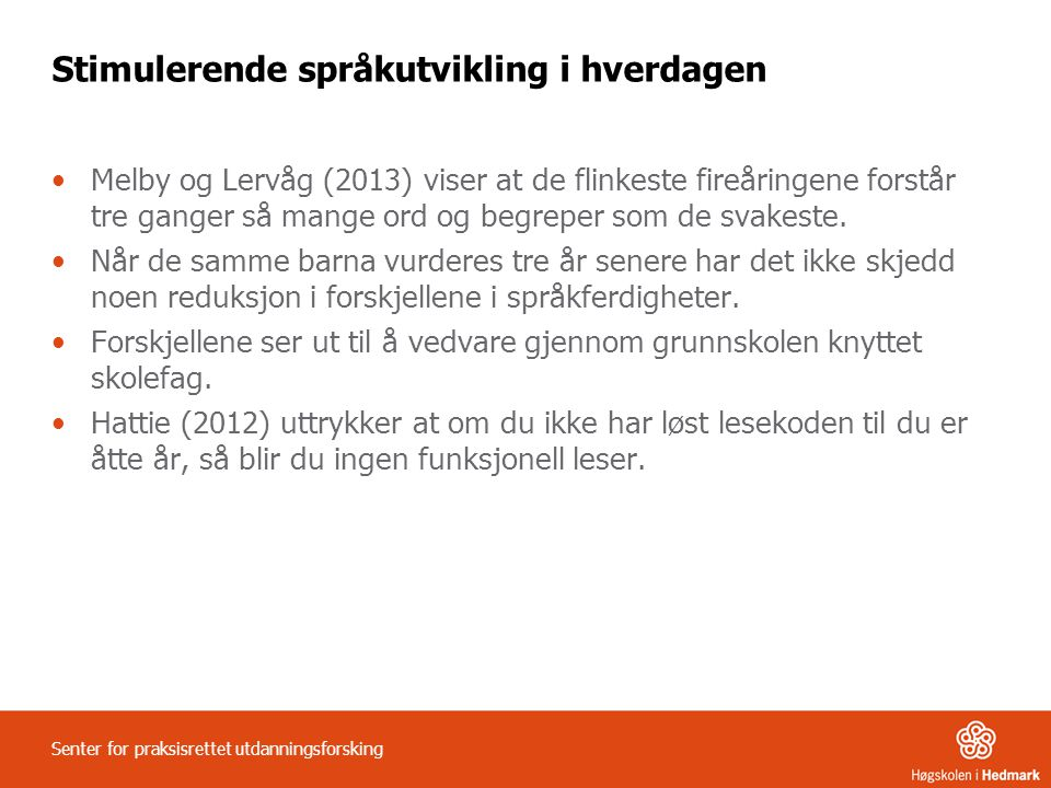 Stimulerende språkutvikling i hverdagen Melby og Lervåg (2013) viser at de flinkeste fireåringene forstår tre ganger så mange ord og begreper som de s