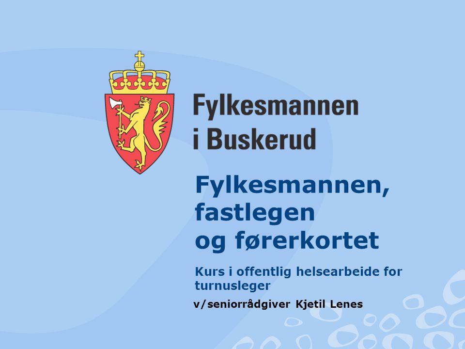 Fylkesmannen, fastlegen og førerkortet Kurs i offentlig helsearbeide for turnusleger v/seniorrådgiver Kjetil Lenes