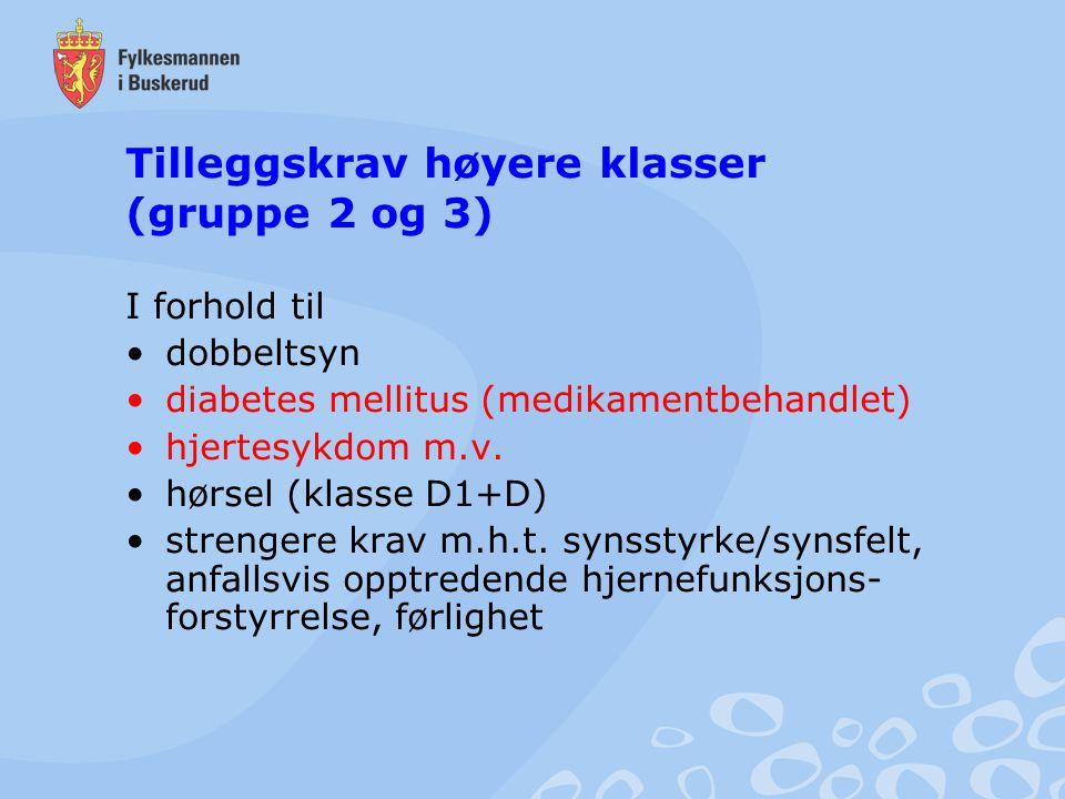 Tilleggskrav høyere klasser (gruppe 2 og 3) I forhold til dobbeltsyn diabetes mellitus (medikamentbehandlet) hjertesykdom m.v. hørsel (klasse D1+D) st