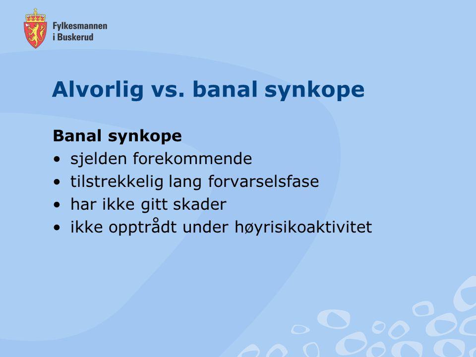 Alvorlig vs. banal synkope Banal synkope sjelden forekommende tilstrekkelig lang forvarselsfase har ikke gitt skader ikke opptrådt under høyrisikoakti