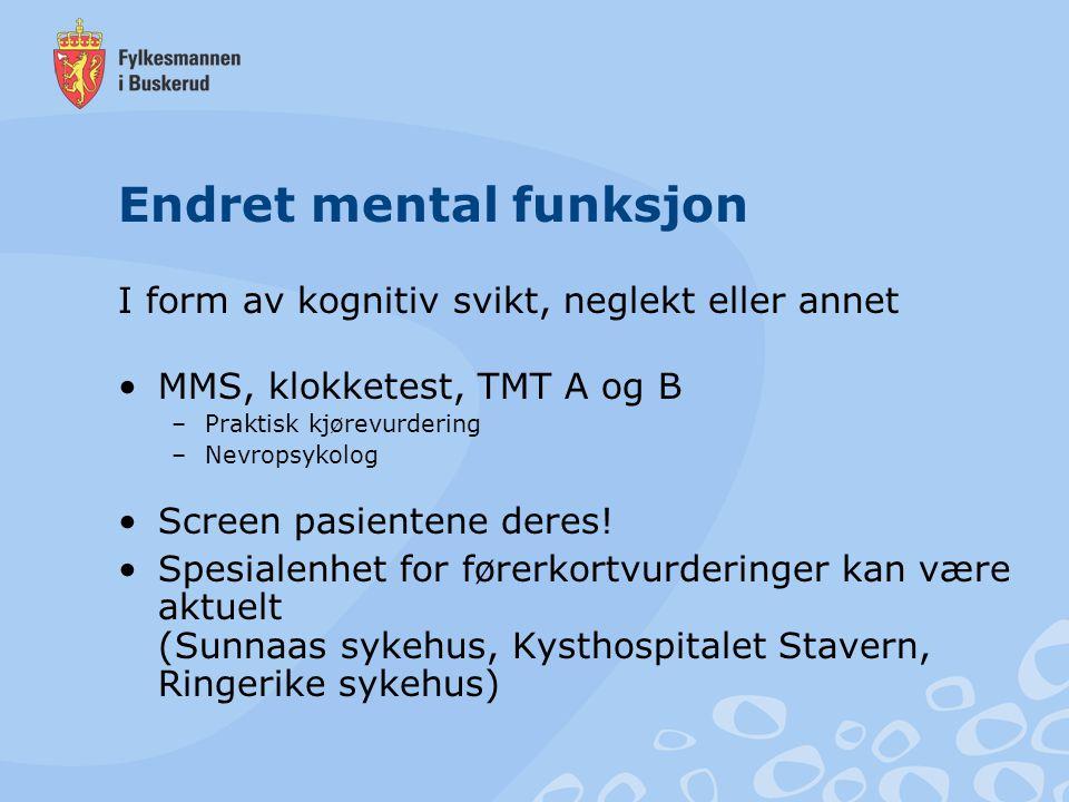 Endret mental funksjon I form av kognitiv svikt, neglekt eller annet MMS, klokketest, TMT A og B –Praktisk kjørevurdering –Nevropsykolog Screen pasien