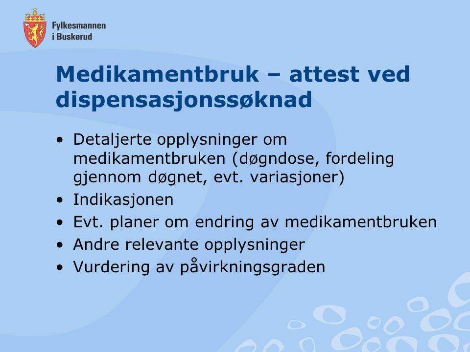 Medikamentbruk – attest ved dispensasjonssøknad Detaljerte opplysninger om medikamentbruken (døgndose, fordeling gjennom døgnet, evt. variasjoner) Ind