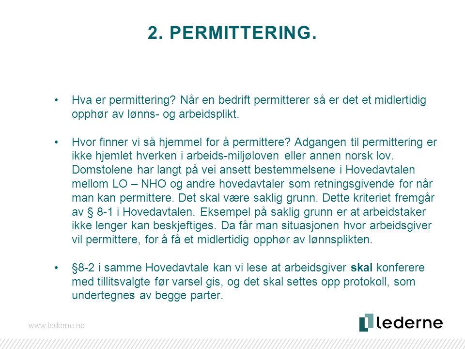 2. PERMITTERING. Hva er permittering? Når en bedrift permitterer så er det et midlertidig opphør av lønns- og arbeidsplikt. Hvor finner vi så hjemmel