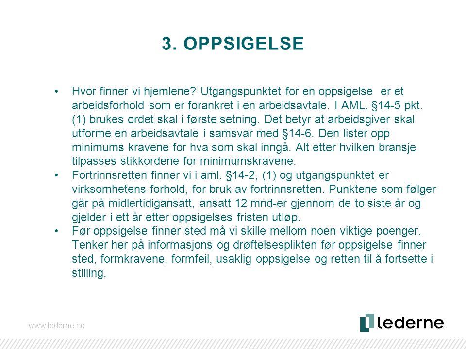 www.lederne.no 3. OPPSIGELSE Hvor finner vi hjemlene? Utgangspunktet for en oppsigelse er et arbeidsforhold som er forankret i en arbeidsavtale. I AML