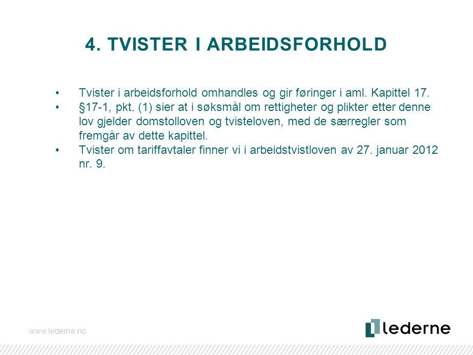 www.lederne.no 4. TVISTER I ARBEIDSFORHOLD Tvister i arbeidsforhold omhandles og gir føringer i aml. Kapittel 17. §17-1, pkt. (1) sier at i søksmål om