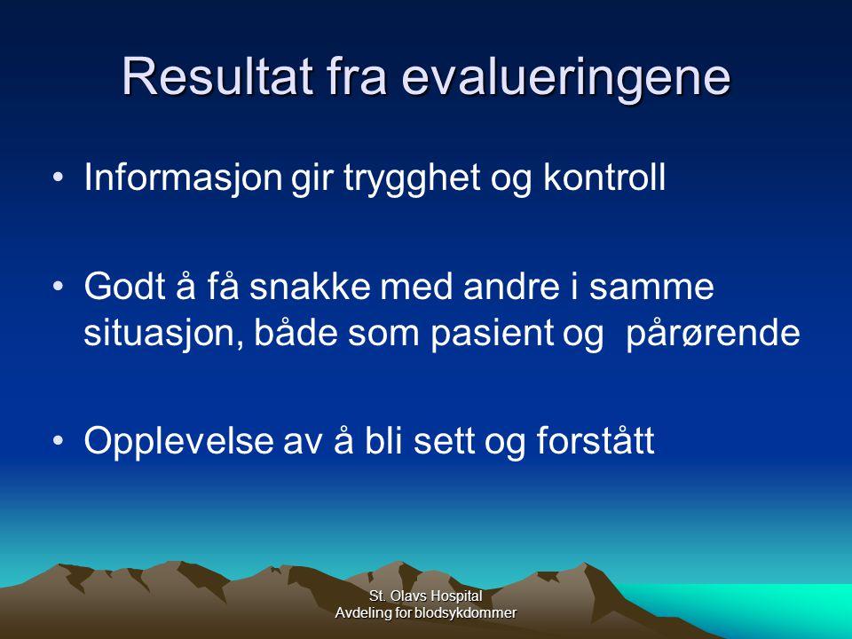 St. Olavs Hospital Avdeling for blodsykdommer Resultat fra evalueringene Informasjon gir trygghet og kontroll Godt å få snakke med andre i samme situa