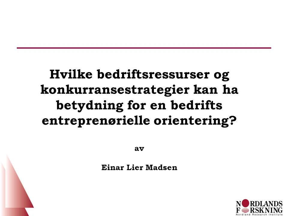 Hvilke bedriftsressurser og konkurransestrategier kan ha betydning for en bedrifts entreprenørielle orientering? av Einar Lier Madsen