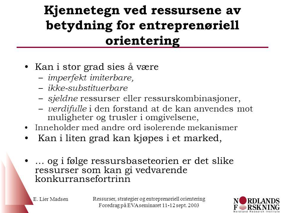 E. Lier Madsen Ressurser, strategier og entreprenøriell orientering Foredrag på EVA seminaret 11-12 sept. 2003 Kjennetegn ved ressursene av betydning