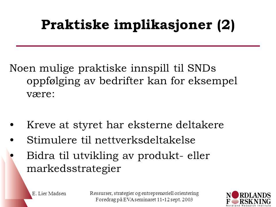 E. Lier Madsen Ressurser, strategier og entreprenøriell orientering Foredrag på EVA seminaret 11-12 sept. 2003 Praktiske implikasjoner (2) Noen mulige