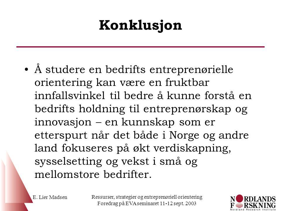 E. Lier Madsen Ressurser, strategier og entreprenøriell orientering Foredrag på EVA seminaret 11-12 sept. 2003 Konklusjon Å studere en bedrifts entrep
