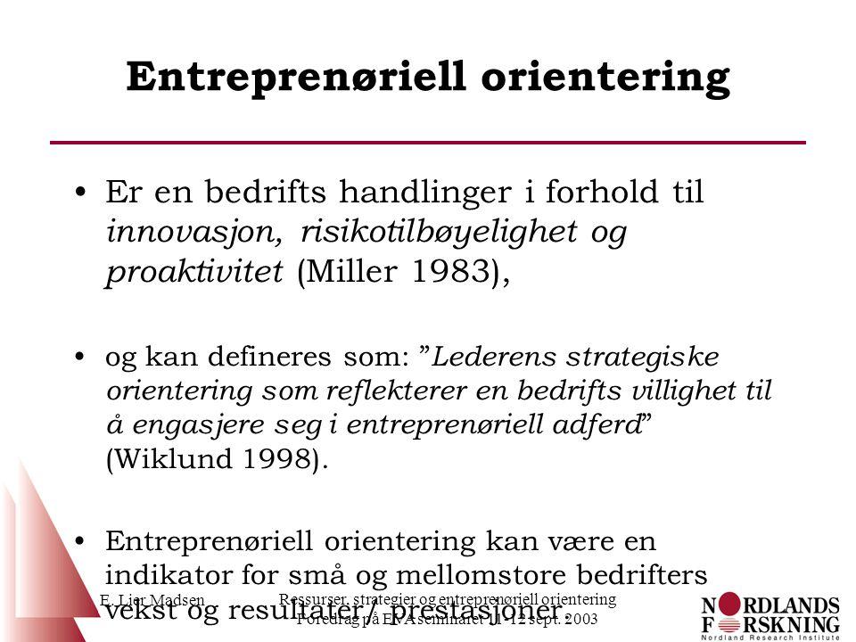 E. Lier Madsen Ressurser, strategier og entreprenøriell orientering Foredrag på EVA seminaret 11-12 sept. 2003 Entreprenøriell orientering Er en bedri