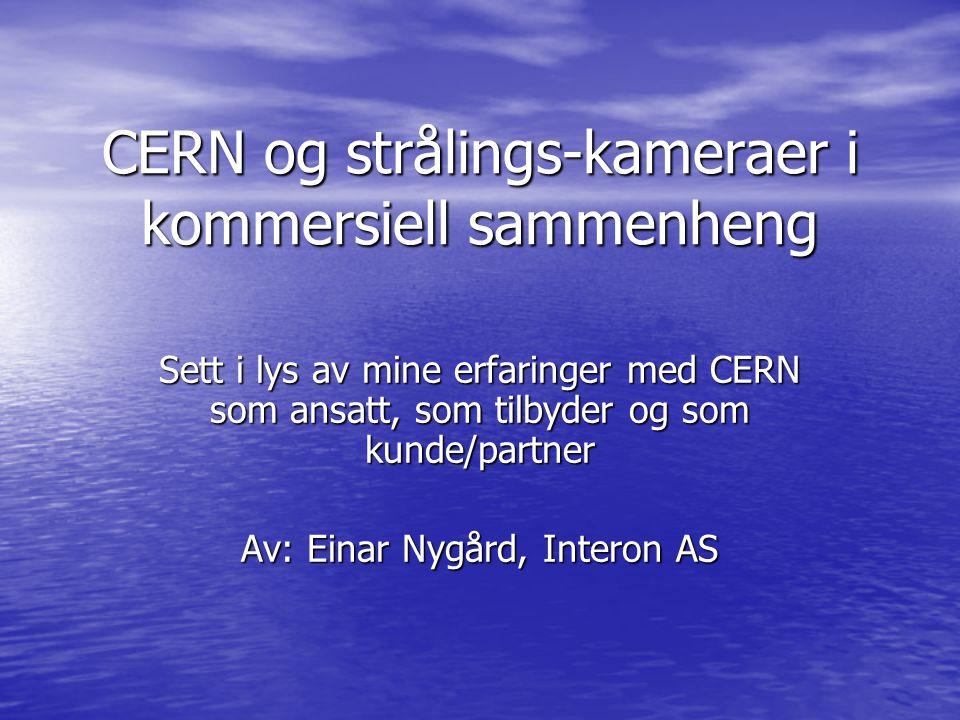 Om presentasjonen: Litt om kommersielle strålings-kameraer Litt om kommersielle strålings-kameraer Litt om CERNs rolle i dette Litt om CERNs rolle i dette Egne roller og erfaringer Egne roller og erfaringer Diskusjon (spekulasjon?) Diskusjon (spekulasjon?)