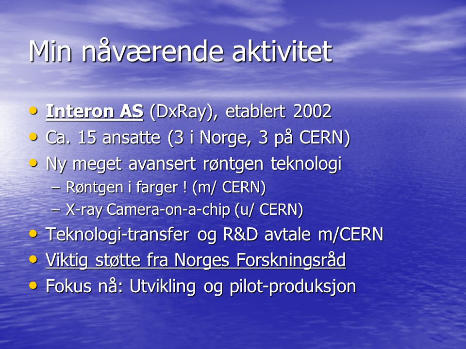 Min nåværende aktivitet Interon AS (DxRay), etablert 2002 Interon AS (DxRay), etablert 2002 Ca.