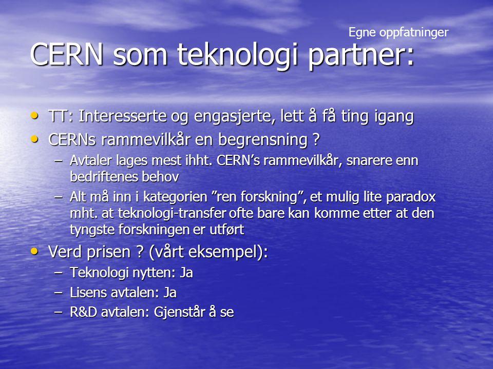 CERN som teknologi partner: TT: Interesserte og engasjerte, lett å få ting igang TT: Interesserte og engasjerte, lett å få ting igang CERNs rammevilkår en begrensning .