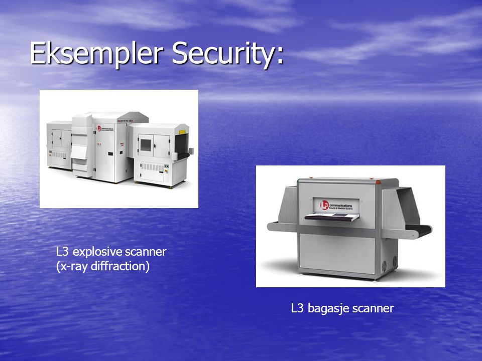 Eksempler Security: L3 explosive scanner (x-ray diffraction) L3 bagasje scanner