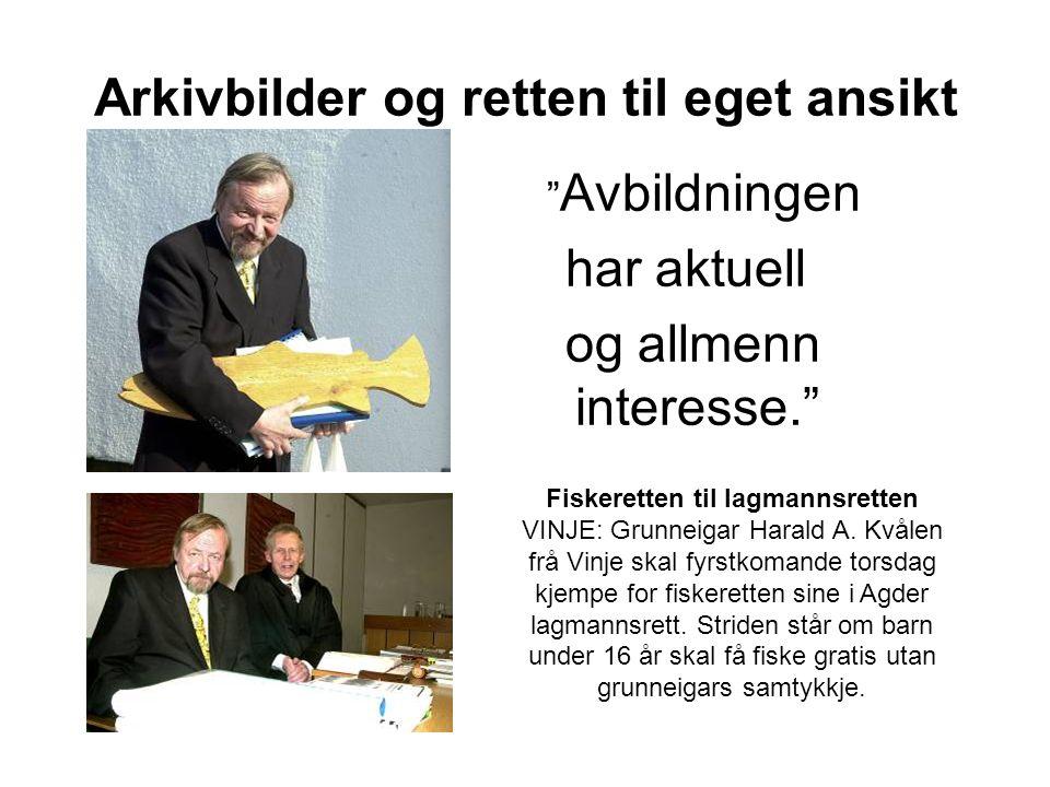Arkivbilder og retten til eget ansikt Avbildningen har aktuell og allmenn interesse. Fiskeretten til lagmannsretten VINJE: Grunneigar Harald A.