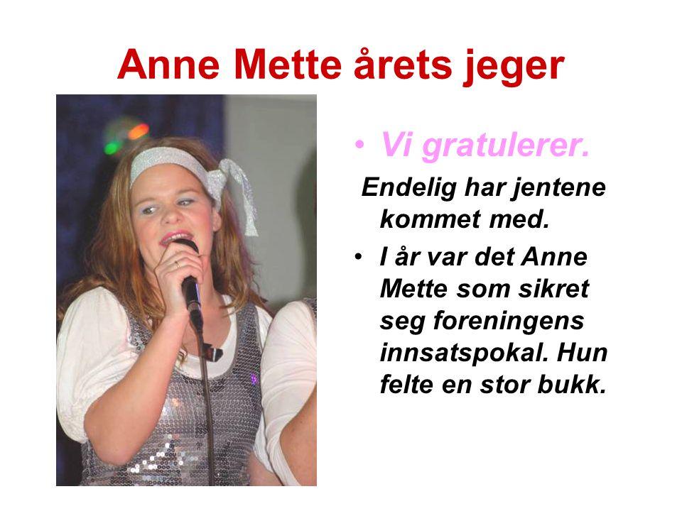 Anne Mette årets jeger Vi gratulerer.Endelig har jentene kommet med.