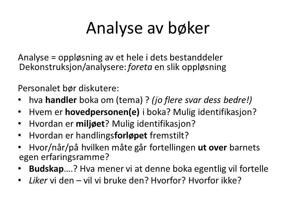 Analyse av bøker Analyse = oppløsning av et hele i dets bestanddeler Dekonstruksjon/analysere: foreta en slik oppløsning Personalet bør diskutere: hva