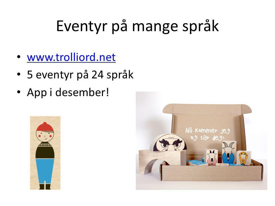 Eventyr på mange språk www.trolliord.net 5 eventyr på 24 språk App i desember!