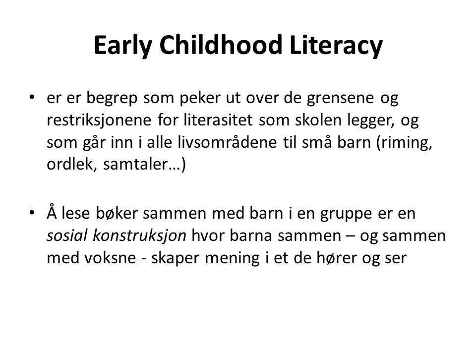 Early Childhood Literacy er er begrep som peker ut over de grensene og restriksjonene for literasitet som skolen legger, og som går inn i alle livsomr