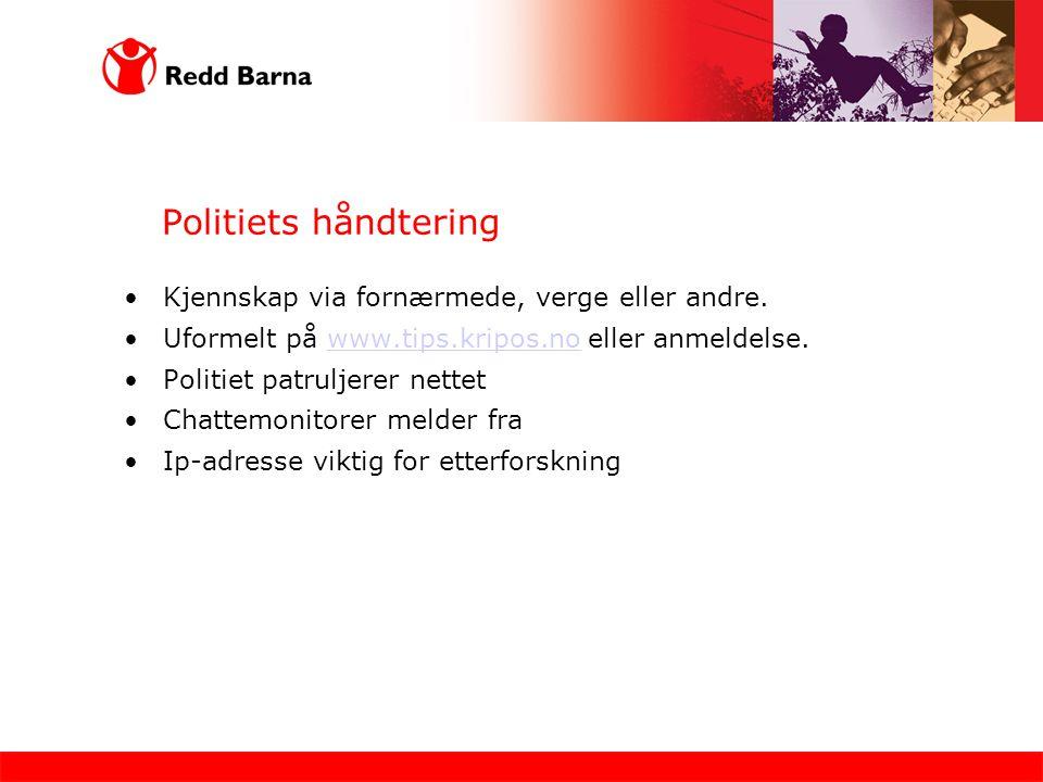 Politiets håndtering Kjennskap via fornærmede, verge eller andre. Uformelt på www.tips.kripos.no eller anmeldelse.www.tips.kripos.no Politiet patrulje