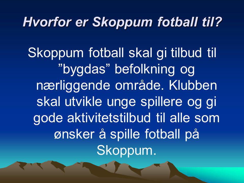 """Hvorfor er Skoppum fotball til? Skoppum fotball skal gi tilbud til """"bygdas"""" befolkning og nærliggende område. Klubben skal utvikle unge spillere og gi"""