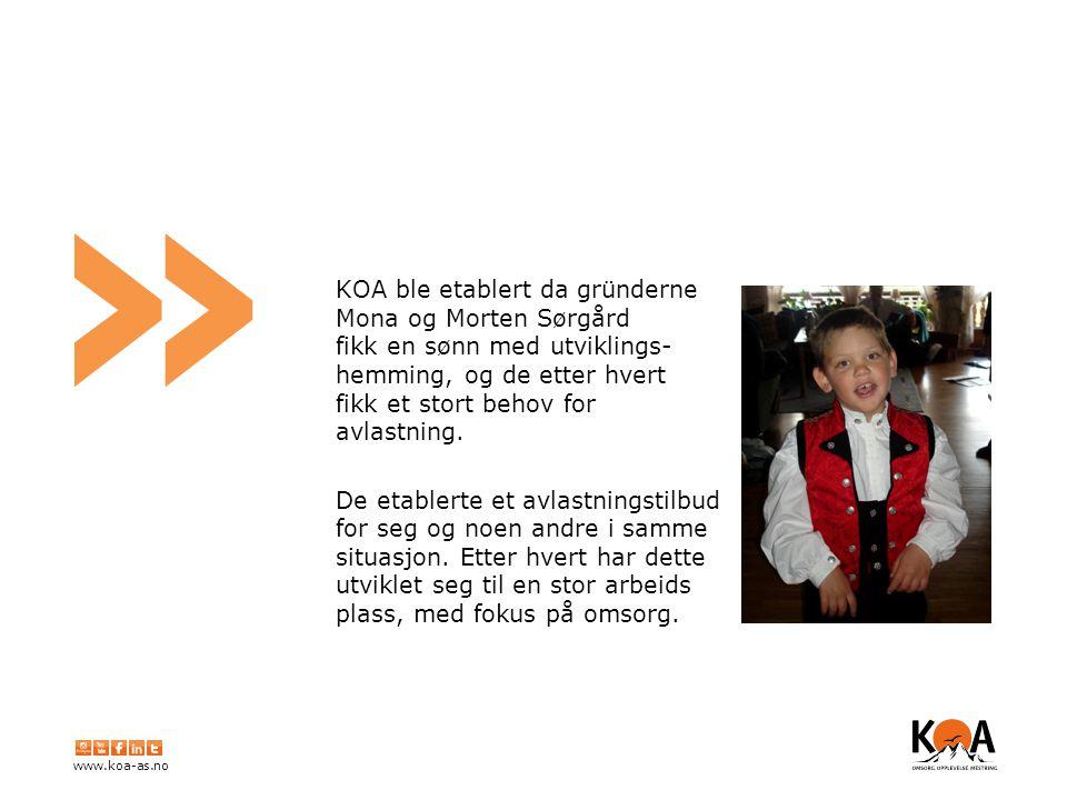 www.koa-as.no » KOA ble etablert da gründerne Mona og Morten Sørgård fikk en sønn med utviklings- hemming, og de etter hvert fikk et stort behov for avlastning.