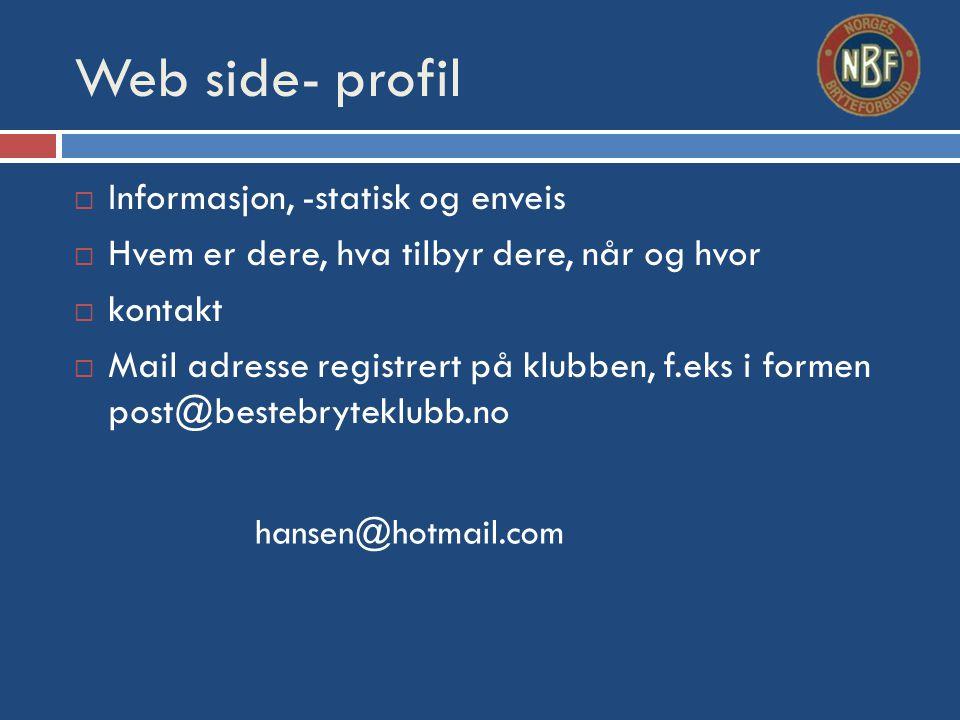 Web side- profil  Informasjon, -statisk og enveis  Hvem er dere, hva tilbyr dere, når og hvor  kontakt  Mail adresse registrert på klubben, f.eks i formen post@bestebryteklubb.no hansen@hotmail.com