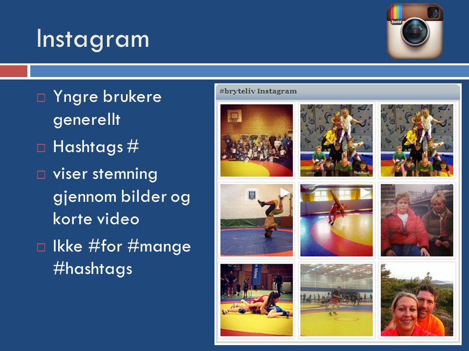 Instagram  Yngre brukere generellt  Hashtags #  viser stemning gjennom bilder og korte video  Ikke #for #mange #hashtags