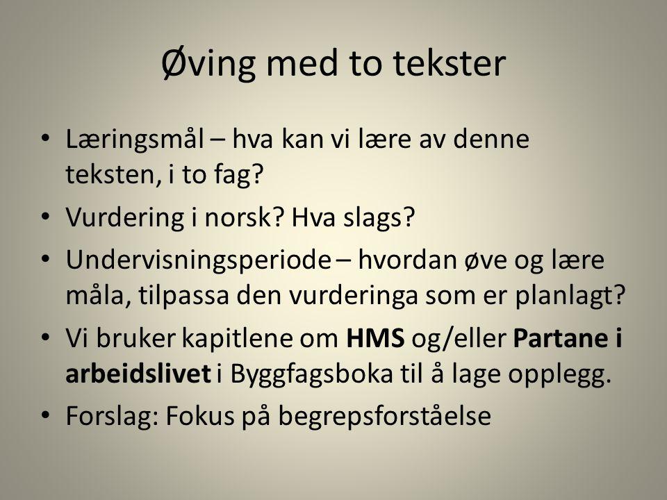 Øving med to tekster Læringsmål – hva kan vi lære av denne teksten, i to fag? Vurdering i norsk? Hva slags? Undervisningsperiode – hvordan øve og lære