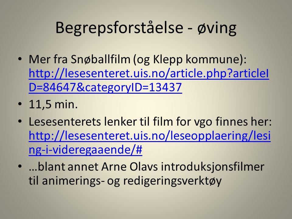 Begrepsforståelse - øving Mer fra Snøballfilm (og Klepp kommune): http://lesesenteret.uis.no/article.php?articleI D=84647&categoryID=13437 http://lese