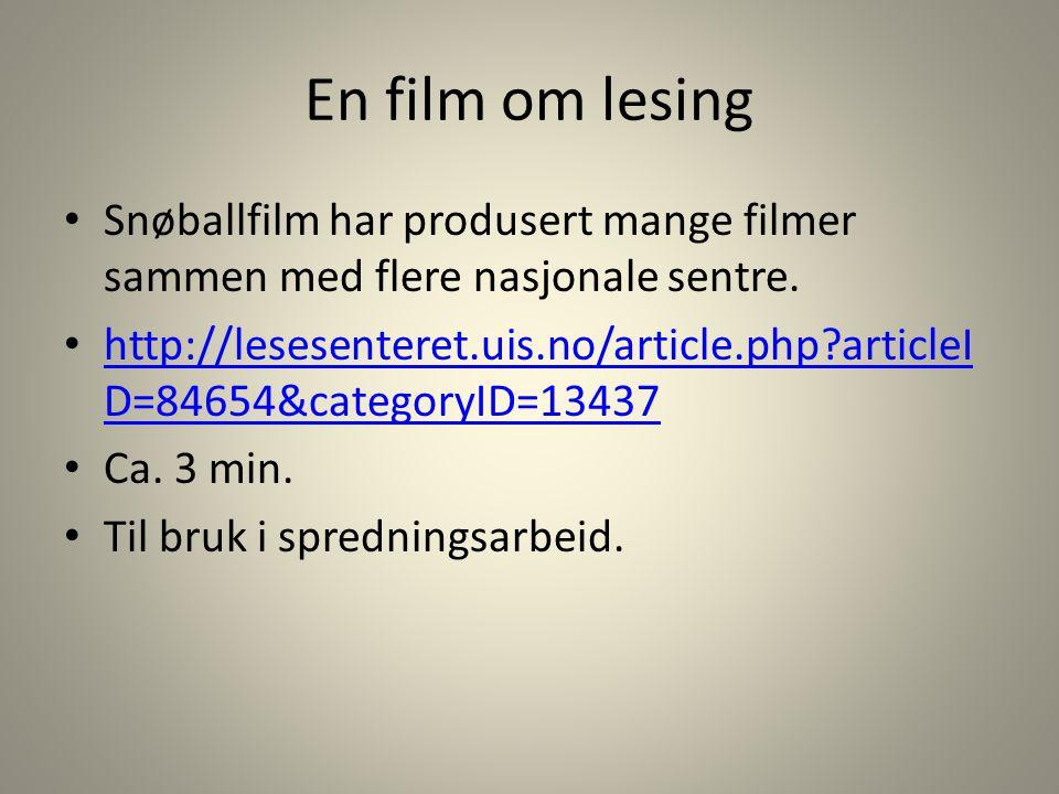 En film om lesing Snøballfilm har produsert mange filmer sammen med flere nasjonale sentre. http://lesesenteret.uis.no/article.php?articleI D=84654&ca