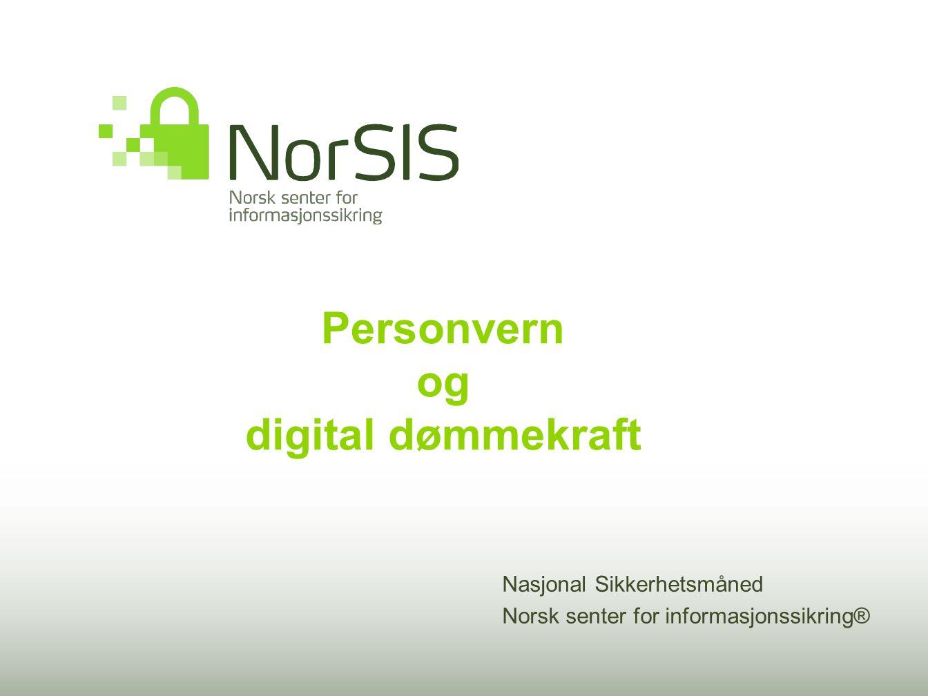 Personvern og digital dømmekraft Nasjonal Sikkerhetsmåned Norsk senter for informasjonssikring®