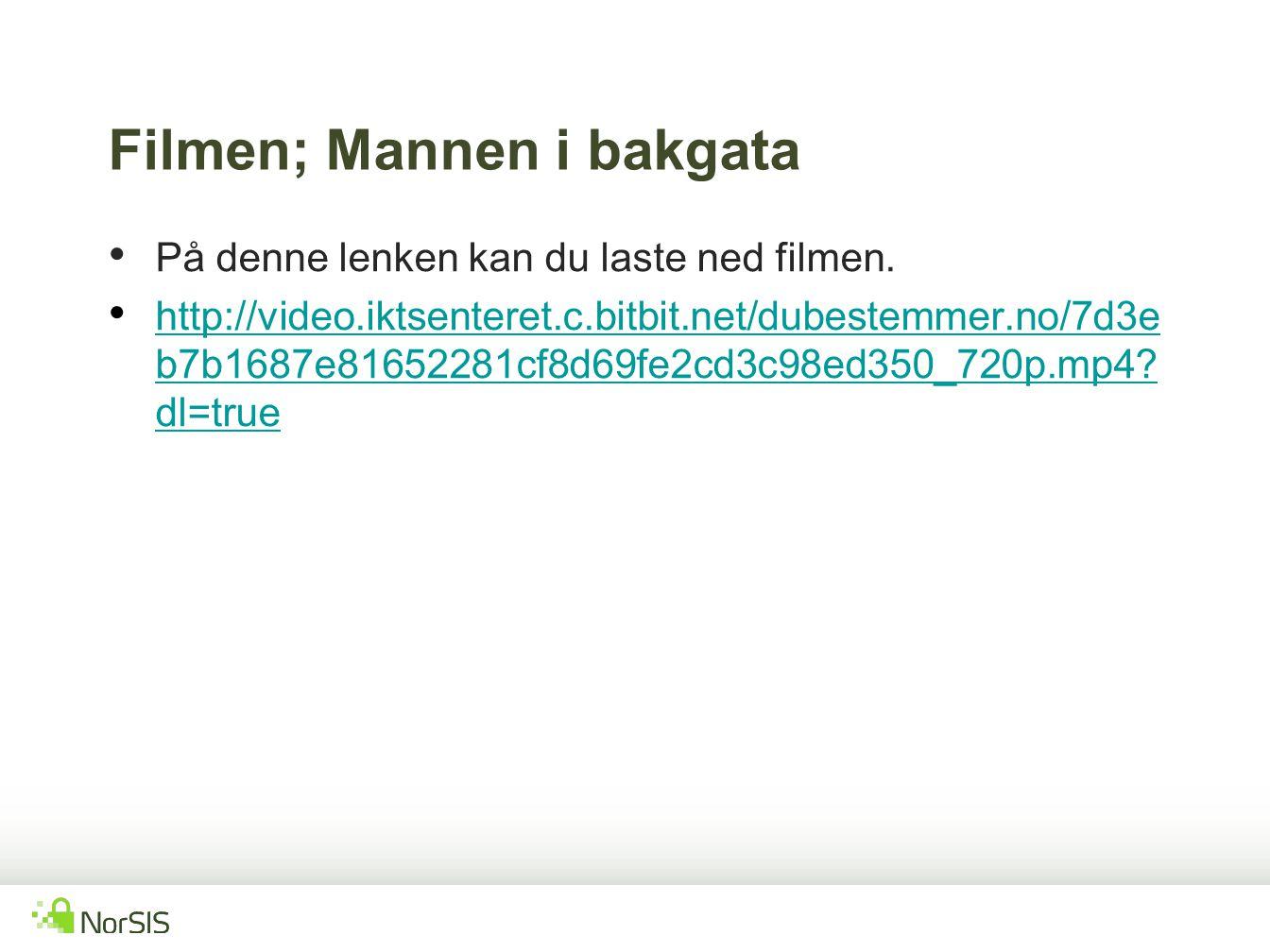 Filmen; Mannen i bakgata På denne lenken kan du laste ned filmen. http://video.iktsenteret.c.bitbit.net/dubestemmer.no/7d3e b7b1687e81652281cf8d69fe2c