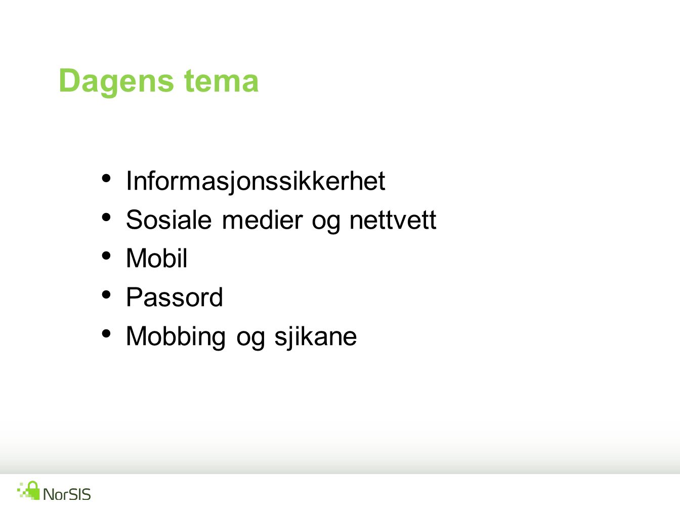 Informasjonssikkerhet Sosiale medier og nettvett Mobil Passord Mobbing og sjikane Dagens tema