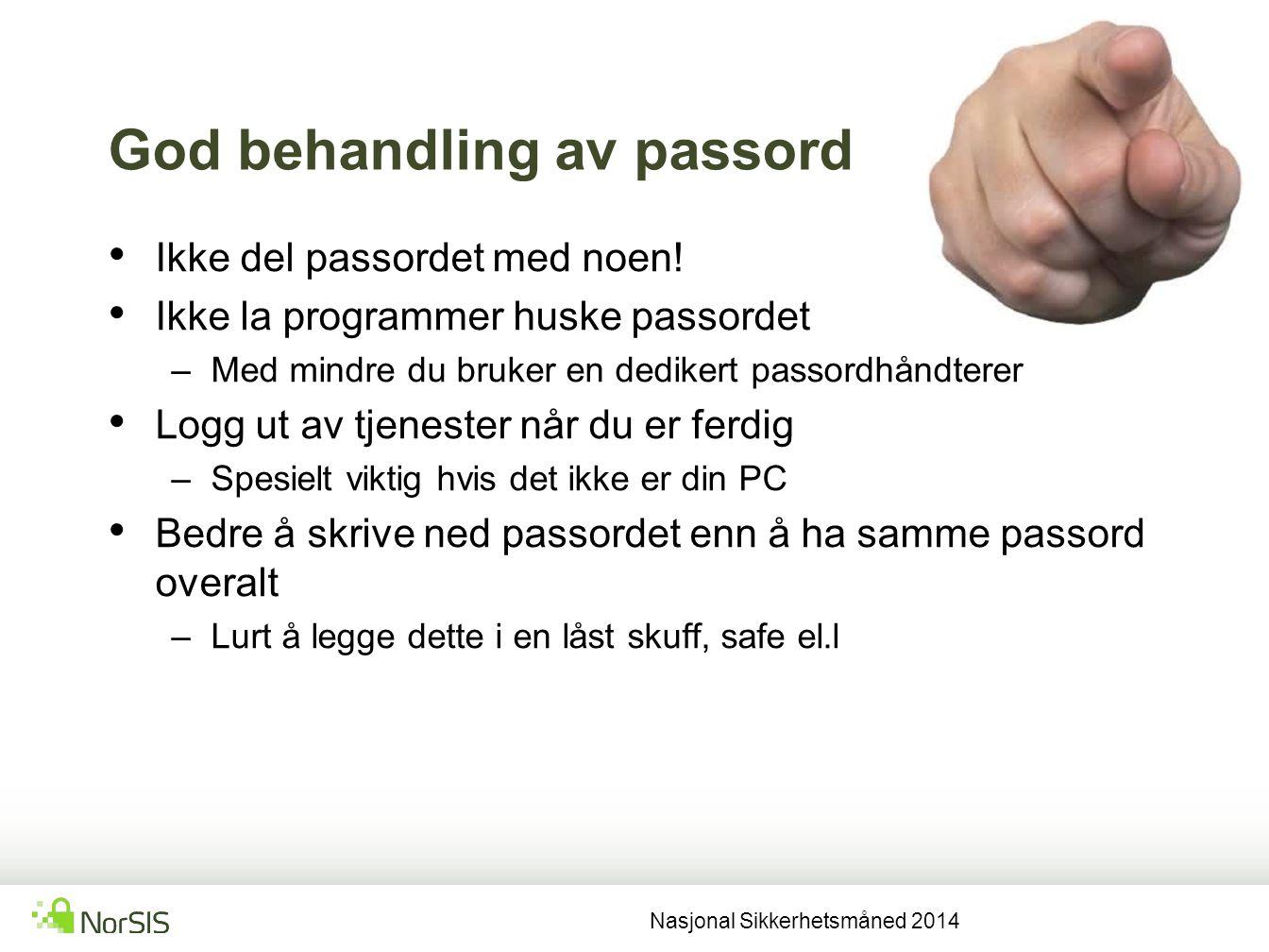 God behandling av passord Ikke del passordet med noen! Ikke la programmer huske passordet –Med mindre du bruker en dedikert passordhåndterer Logg ut a