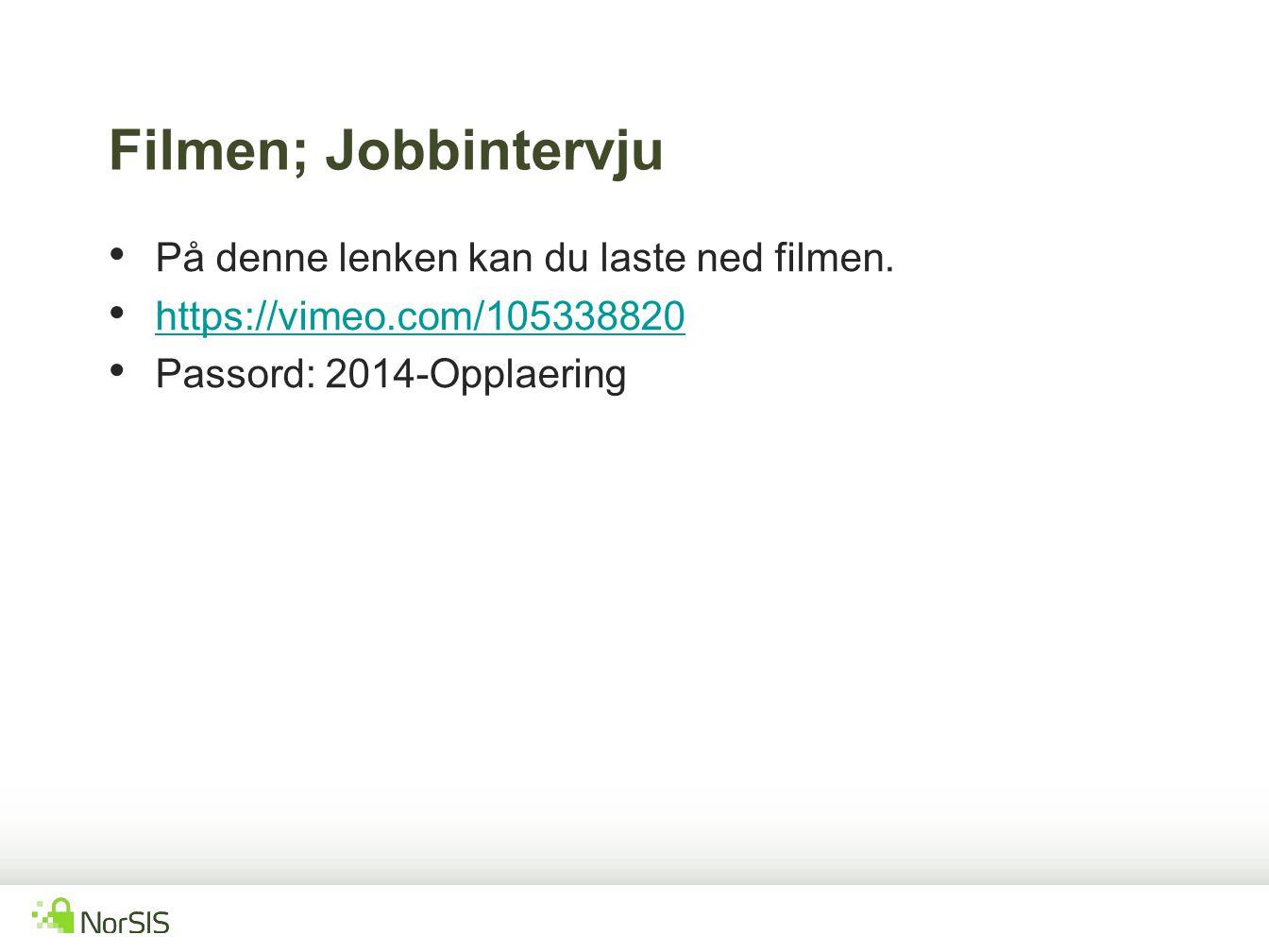 Filmen; Jobbintervju På denne lenken kan du laste ned filmen. https://vimeo.com/105338820 Passord: 2014-Opplaering