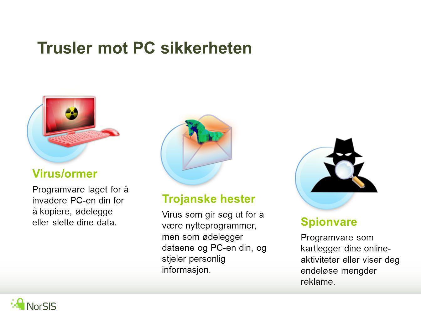 Virus/ormer Programvare laget for å invadere PC-en din for å kopiere, ødelegge eller slette dine data. Trojanske hester Virus som gir seg ut for å vær