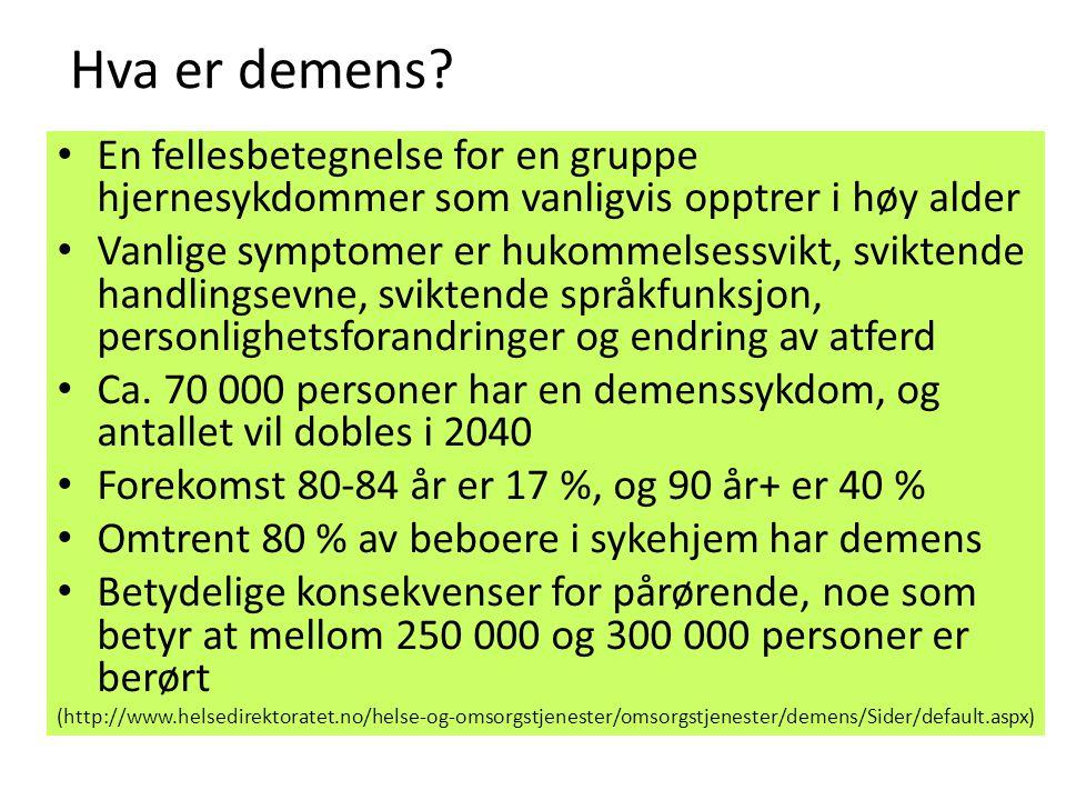 Hva er demens? En fellesbetegnelse for en gruppe hjernesykdommer som vanligvis opptrer i høy alder Vanlige symptomer er hukommelsessvikt, sviktende ha